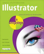 Illustrator in Easy Steps : Covers All Versions for Windows/Mac : In Easy Steps  - Robert Shufflebotham