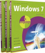 Windows 7 in Easy Steps - the Complete Set : Windows 7 in Easy Steps, Windows 7 Tips & Techniques in Easy Steps, Office 2010 in Easy Steps: