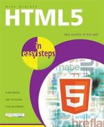 HTML5 in Easy Steps : Take Control of the Web : In Easy Steps - Mike McGrath