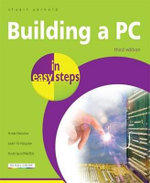 Building a PC in Easy Steps : 3rd Edition : In Easy Steps - Stuart Yarnold