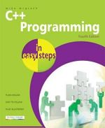 C++ Programming in Easy Steps : 4th Edition : In Easy Steps - Mike McGrath