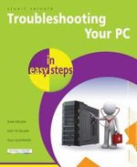 Troubleshooting Your PC in Easy Steps : In Easy Steps - Stuart Yarnold