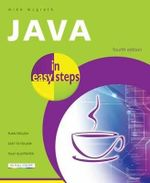 Java in Easy Steps 4th Edition : Fully Updated for Java 7 : In Easy Steps - Mike McGrath