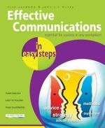 Effective Communications in Easy Steps : Essential for Success in Any Workplace : In Easy Steps - Nick Vandome