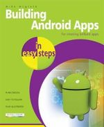 Building Android Apps in Easy Steps : Using App Inventor - No Coding Required : In Easy Steps - Mike McGrath