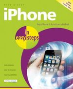 iPhone in Easy Steps : Key iPhone 5 Functions Clarified : In Easy Steps - Drew Provan