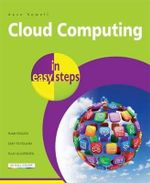Cloud Computing in Easy Steps : Covers All Key Aspects : In Easy Steps - David Crookes