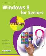 Windows 8 for Seniors in Easy Steps : In Easy Steps - Michael Price