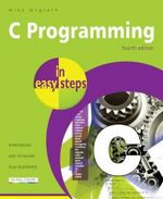 C Programming In Easy Steps : In Easy Steps - Mike McGrath