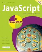 JavaScript in Easy Steps 5th Edition : Create Functions for the Web : In Easy Steps - Mike McGrath