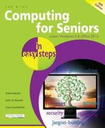 Computing for Seniors in Easy Steps : Covers Windows 8 and Office 2013 - Sue Price