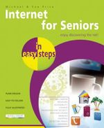 Internet for Seniors in Easy Steps : Enjoy Discovering the Net : In Easy Steps - Michael Price
