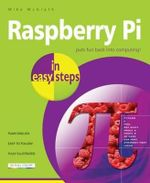 Raspberry Pi in Easy Steps : In Easy Steps - Mike McGrath