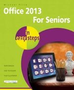 Office 2013 for Seniors in Easy Steps - Michael Price