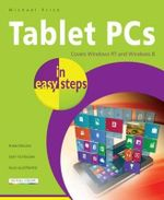 Tablet PCs in Easy Steps : Covers Windows RT and Windows 8 : In Easy Steps - Michael Price