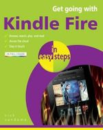 Get Going with Kindle Fire in Easy Steps : Covers the Standard and HD Models  : In Easy Steps - Nick Vandome