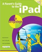 A Parent's Guide to the iPad in Easy Steps : Covers IOS 6, for iPad 3rd and 4th Generation and iPad 2 : In Easy Steps - Nick Vandome
