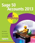 Sage 50 Accounts 2013 in Easy Steps - Gillian Gilert