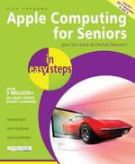 Mac Computing for Seniors in Easy Steps : Covers OS X Mavericks (10.9) : In Easy Steps Series - Nick Vandome