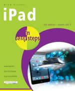 Covers iOS 7 for iPad 2 - 5 (iPad Air) and iPad Mini : iPad in Easy Steps Series - Drew Provan