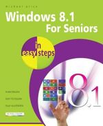 Windows 8.1 for Seniors in Easy Steps : In Easy Steps Series - Michael Price