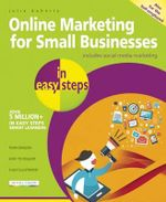 Online Marketing for Small Businesses in Easy Steps : Make the Web Work for You - Almost for Free! - Julia Doherty