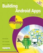 Building Android Apps in Easy Steps : Covers App Inventor 2 : In Easy Steps Series - Mike McGrath