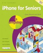 iPhone for Seniors in Easy Steps : Covers iPhone 6 and iOS 8 : In Easy Steps Series - Nick Vandome