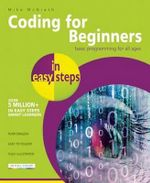 Coding for Beginners in Easy Steps : Grasp the Basics of Programming - Mike McGrath