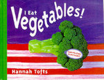 I Eat Vegetables! : Things I Eat! - Hannah Tofts