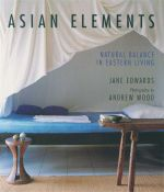Asian Elements : Natural Balance in Eastern Living - Jane Edwards