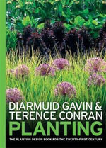 Planting : The Planting Design Book for the 21st Century :  The Planting Design Book for the 21st Century - Terence Conran