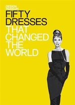 Fifty Dresses That Changed The World : Design Museum Fifty - The Design Museum