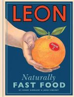 Leon : Naturally Fast Food : Book 2 - Henry Dimbleby