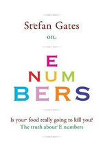 Stefan Gates on E Numbers : Is Your Food Really Going To Kill You? The Truth About E Numbers - Stefan Gates