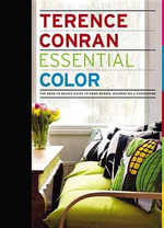 Essential Color : The Back to Basics Guide to Home Design, Decoration & Furnishing - Terence Conran