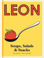 Leon Soups, Salads & Snacks : Naturally Fast Recipes - Leon Restaurants