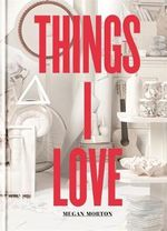 Things I Love - Megan Morton