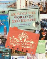 Around the World in 120 Recipes : Triple-Tested Recipes on Greek, Italian, Thai, Mex... - Allegra McEvedy
