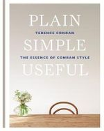 Plain Simple Useful : The Essence of Conran Style - Terence Conran