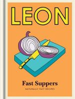 Little Leon : Fast Suppers : Naturally Fast Recipes - Leon Restaurants Ltd