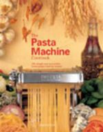 The Pasta Machine Cookbook : 100 Simple and Successful Home Pasta Making Recipes - Gina Steer