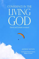Confidence in the Living God : David and Goliath Revisited - Andrew Watson