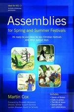 Assemblies for Spring and Summer Festivals : 36 Ready-to-use Ideas for Key Christian Festivals and Other Special Days - Martin Cox