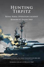 Hunting Tirpitz : Naval Operations Against Bismarck's Sister Ship