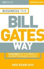 Big Shots, Business the Bill Gates Way : 10 Secrets of the World's Richest Business Leader :  10 Secrets of the World's Richest Business Leader - Des Dearlove