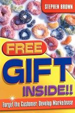 Free Gift Inside! : Forget the Customer, Develop Marketease - Stephen Brown