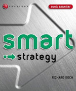 Smart Strategy : Smart Things to Know About (Stay Smart!) Series - Richard J. Koch