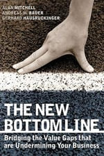 The New Bottom Line : Bridging the Value Gaps That Are Undermining Your Business - Alan Mitchell