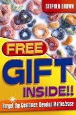 Free Gift Inside!! : Forget the Customer. Develop Marketease - Stephen Brown